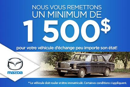 1500$ pour votre véhicule d'échange chez Mazda